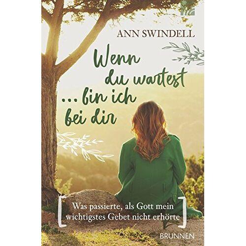 Ann Swindell - Wenn du wartest ... bin ich bei dir: Was passierte, als Gott mein wichtigstes Gebet nicht erhörte - Preis vom 22.06.2021 04:48:15 h