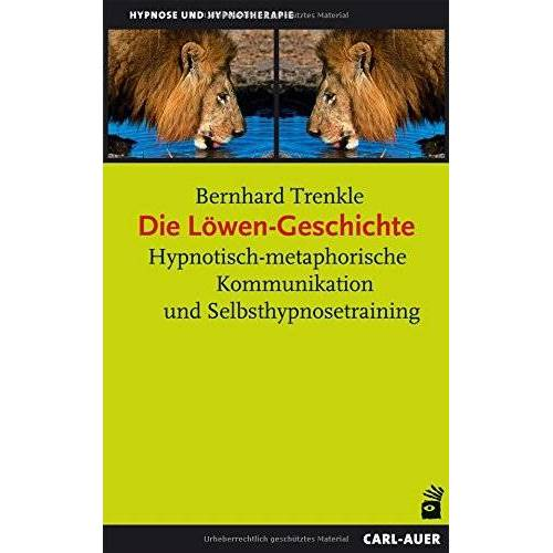 Bernhard Trenkle - Die Löwen-Geschichte: Hypnotisch-metaphorische Kommunikation und Selbsthypnosetraining (Hypnose und Hypnotherapie) - Preis vom 16.06.2021 04:47:02 h