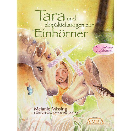 Melanie Missing - Tara und der Glückssegen der Einhörner - Preis vom 18.06.2021 04:47:54 h