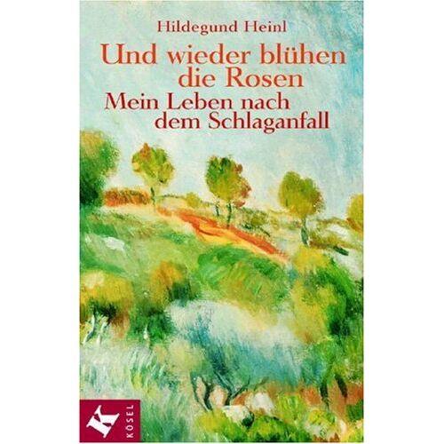 Hildegund Heinl - Und wieder blühen die Rosen. Mein Leben nach dem Schlaganfall - Preis vom 24.07.2021 04:46:39 h