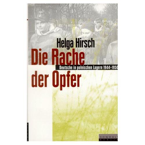 Helga Hirsch - Die Rache der Opfer. Deutsche in polnischen Lagern 1944 - 1950 - Preis vom 31.07.2021 04:48:47 h