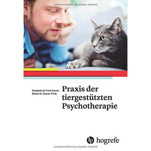 Tanner-Frick, Robert A. - Praxis der tiergestützten Psychotherapie - Preis vom 23.09.2021 04:56:55 h