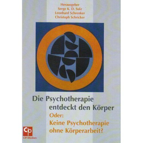 Sulz, Serge K. D. - Die Psychotherapie entdeckt den Körper Oder: Keine Psychotherapie ohne Körperarbeit - Preis vom 23.09.2021 04:56:55 h