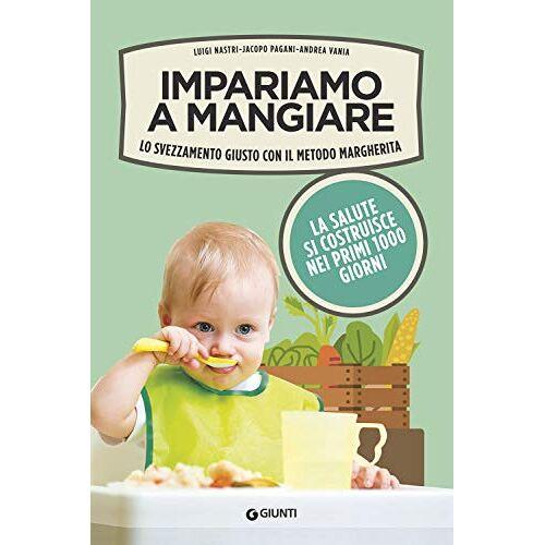 Luigi Nastri - Impariamo a mangiare. Lo svezzamento giusto con il metodo Margherita - Preis vom 21.06.2021 04:48:19 h