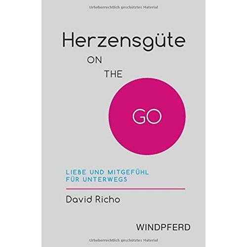 David Richo - Herzensgüte ON THE GO: Liebe und Mitgefühl für unterwegs - Preis vom 11.06.2021 04:46:58 h