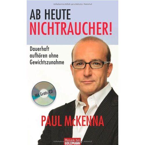 Paul McKenna - Ab heute Nichtraucher!: Dauerhaft aufhören ohne Gewichtszunahme - Mit Gratis-CD - Preis vom 17.06.2021 04:48:08 h