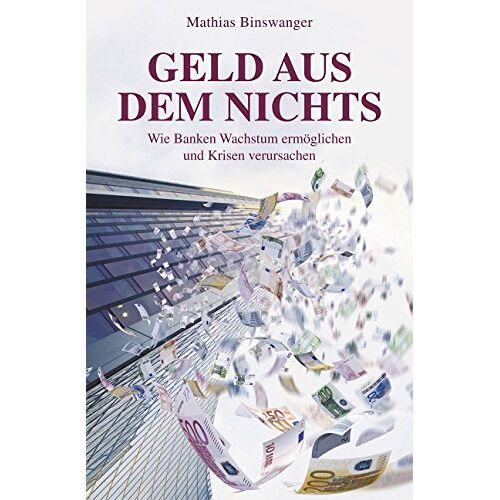 Mathias Binswanger - Geld aus dem Nichts: Wie Banken Wachstum ermöglichen und Krisen verursachen - Preis vom 14.06.2021 04:47:09 h