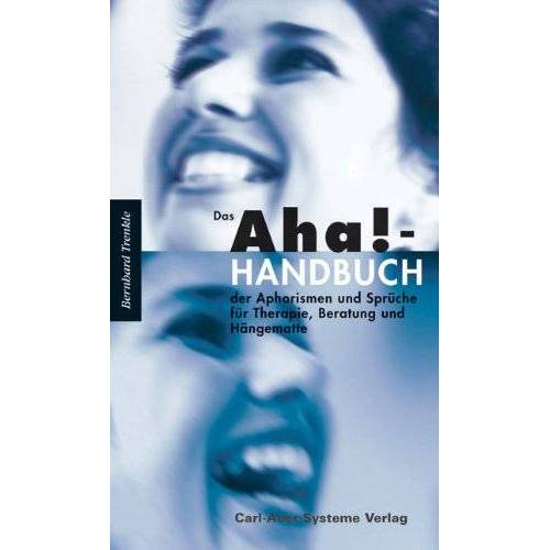 Bernhard Trenkle - Das Aha!-Handbuch der Aphorismen und Sprüche für Therapie, Beratung und Hängematte - Preis vom 13.10.2021 04:51:42 h