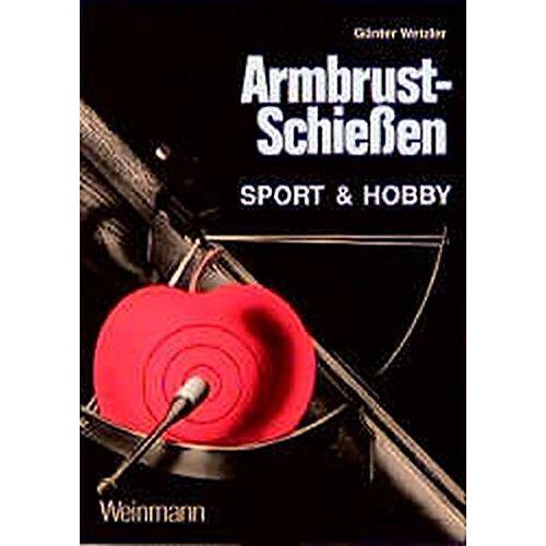 Günter Wetzler - Armbrustschiessen: Sport & Hobby - Preis vom 16.05.2021 04:43:40 h