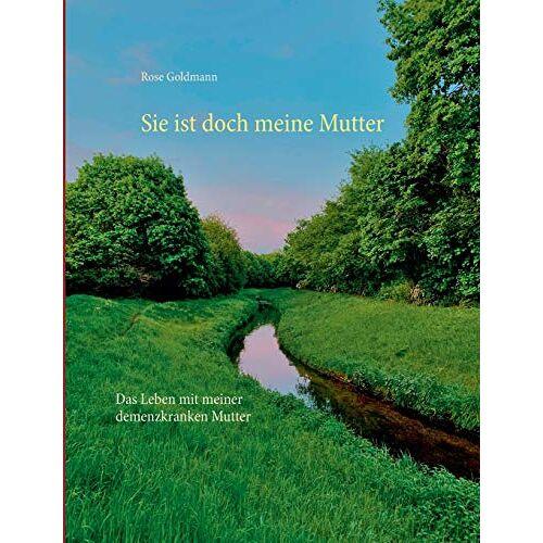 Rose Goldmann - Sie ist doch meine Mutter: Das Leben mit meiner demenzkranken Mutter - Preis vom 23.07.2021 04:48:01 h