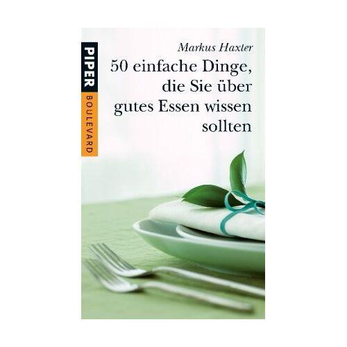 Markus Haxter - 50 einfache Dinge, die Sie über gutes Essen wissen sollten - Preis vom 14.06.2021 04:47:09 h