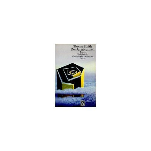 Thorne Smith - Der Jungbrunnen. ( Bibliothek der phantastischen Abenteuer). - Preis vom 11.10.2021 04:51:43 h