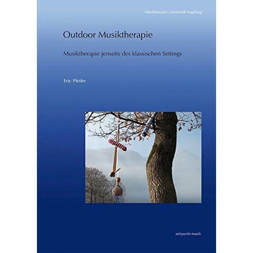 Eric Pfeifer - Outdoor Musiktherapie: Musiktherapie jenseits des klassischen Settings (zeitpunkt musik) - Preis vom 22.09.2021 05:02:28 h