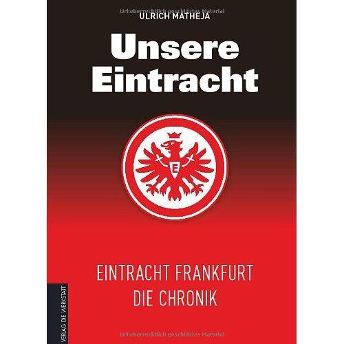 Ulrich Matheja - Unsere Eintracht: Eintracht Frankfurt - Die Chronik - Preis vom 19.06.2021 04:48:54 h