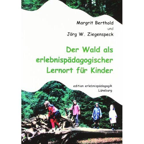 Ziegenspeck, Jörg W - Der Wald als erlebnispädagogischer Lernort für Kinder - Preis vom 17.06.2021 04:48:08 h