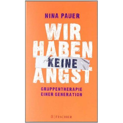 Nina Pauer - Wir haben keine Angst: Gruppentherapie einer Generation - Preis vom 19.06.2021 04:48:54 h