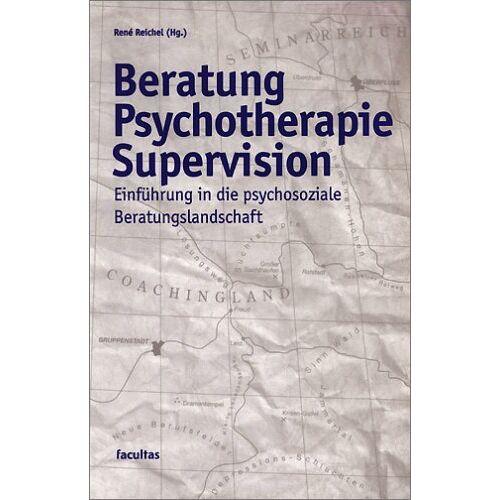 René Reichel - Beratung Psychotherapie Supervision: Einführung in die psychosoziale Beratungslandschaft - Preis vom 29.07.2021 04:48:49 h