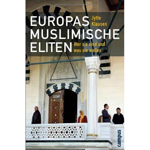 Jytte Klausen - Europas muslimische Eliten: Wer sie sind und was sie wollen - Preis vom 19.06.2021 04:48:54 h