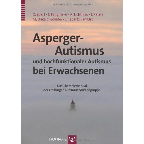 Dieter Ebert - Asperger-Autismus und hochfunktionaler Autismus bei Erwachsenen: Ein Therapiemanual der Freiburger Autismus-Studiengruppe - Preis vom 19.06.2021 04:48:54 h