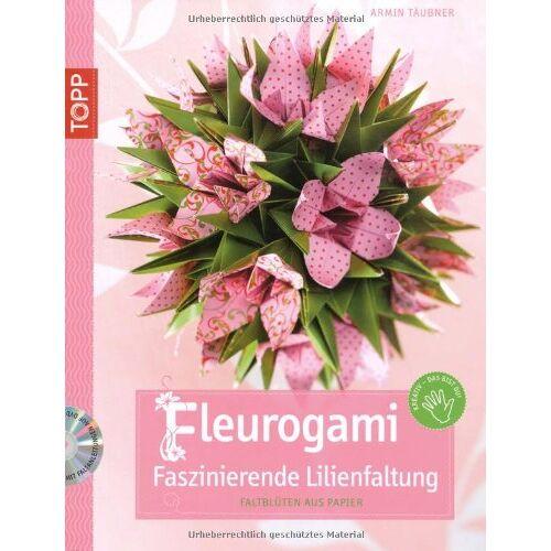 Armin Täubner - Fleurogami - faszinierende Lilienfaltung: Faltblüten aus Papier - Preis vom 16.06.2021 04:47:02 h