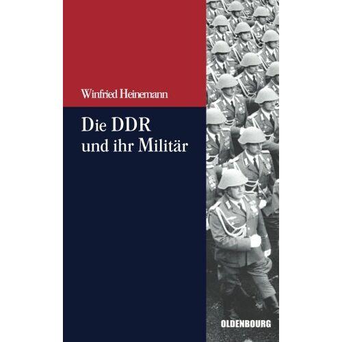 Winfried Heinemann - Die Ddr und ihr Militär (Beiträge zur Militärgeschichte - Militärgeschichte kompakt, Band 3) - Preis vom 14.10.2021 04:57:22 h