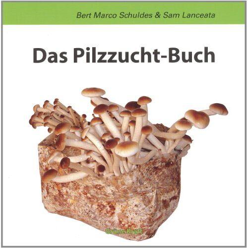 Schuldes, Bert Marco - Das Pilzzucht-Buch - Preis vom 17.06.2021 04:48:08 h