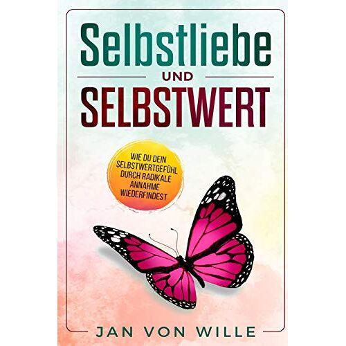 Wille, Jan von - Selbstliebe und Selbstwert: Wie du dein Selbstwertgefühl durch radikale Annahme wiederfindest (Lebenvertiefen, Band 1) - Preis vom 19.06.2021 04:48:54 h