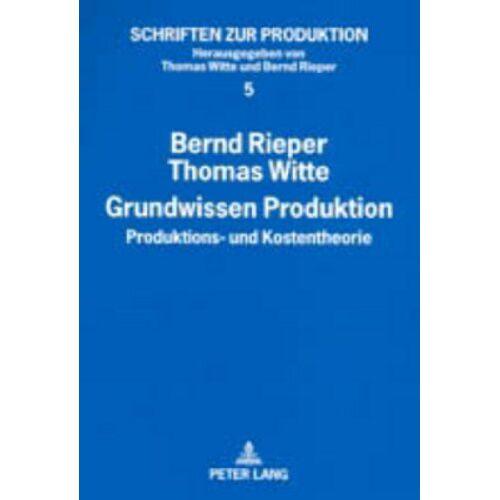 Bernd Rieper - Grundwissen Produktion: Produktions- und Kostentheorie - Preis vom 17.06.2021 04:48:08 h