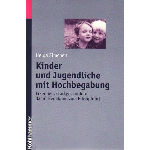 Helga Simchen - Kinder und Jugendliche mit Hochbegabung: Erkennen, stärken und fördern - damit Begabung zum Erfolg führt - Preis vom 09.09.2021 04:54:33 h