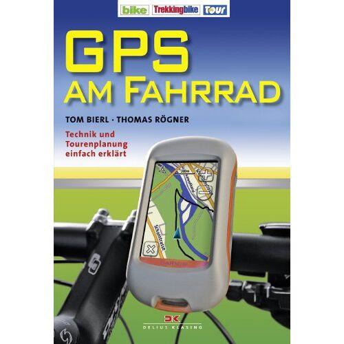 Tom Bierl - GPS am Fahrrad: Technik und Tourenplanung einfach erklärt - Preis vom 11.06.2021 04:46:58 h