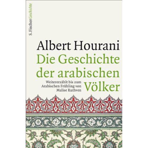 Albert Hourani - Die Geschichte der arabischen Völker: Weitererzählt bis zum Arabischen Frühling von Malise Ruthven - Preis vom 19.06.2021 04:48:54 h