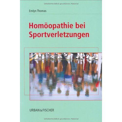 Emlyn Thomas - Homöopathie bei Sportverletzungen - Preis vom 16.06.2021 04:47:02 h