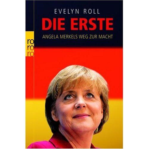 Evelyn Roll - Die Erste. Angela Merkels Weg zur Macht - Preis vom 22.06.2021 04:48:15 h