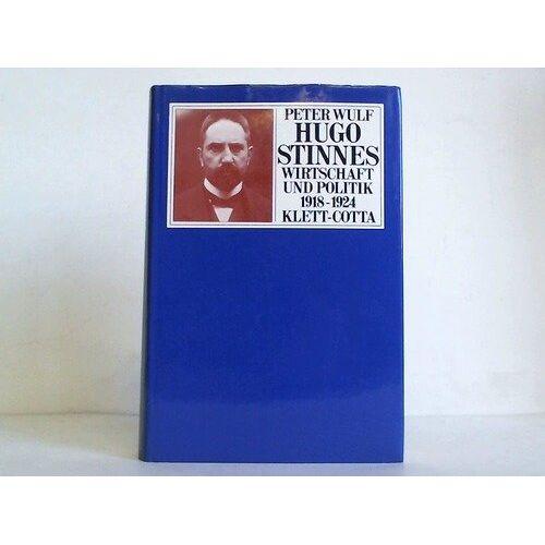 Peter Wulf - Hugo Stinnes. Wirtschaft und Politik 1918-1924 - Preis vom 12.06.2021 04:48:00 h