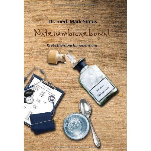Mark Sircus - Natriumbicarbonat: Krebstherapie für jedermann - Preis vom 13.06.2021 04:45:58 h