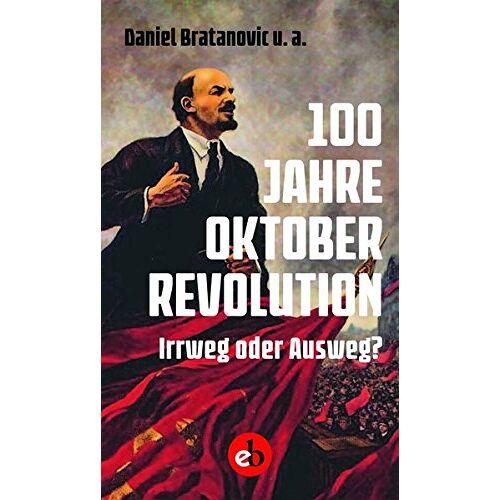 Daniel Bratanovic - 100 Jahre Oktoberrevolution: Irrweg oder Ausweg? - Preis vom 11.06.2021 04:46:58 h