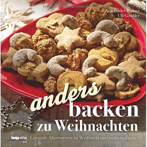 Anja Haider-Wallner - Anders backen zu Weihnachten: Gesunde Alternativen zu Weißmehl und weißem Zucker - Preis vom 31.07.2021 04:48:47 h