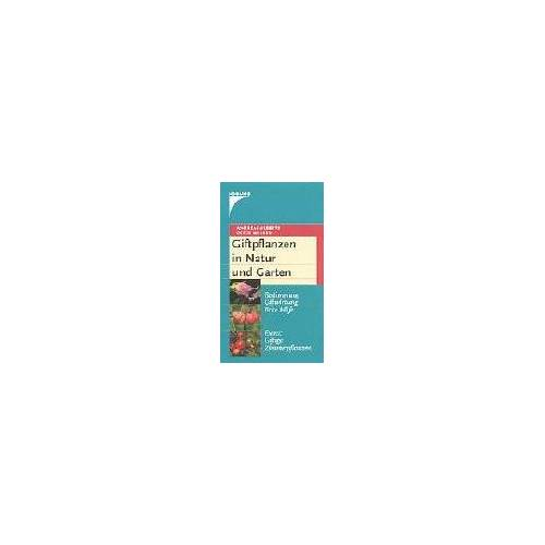 Andreas Alberts - Giftpflanzen in Natur und Garten: Bestimmung, Giftwirkung, Erste Hilfe Extra: Giftige Zimmerpflanzen - Preis vom 14.06.2021 04:47:09 h