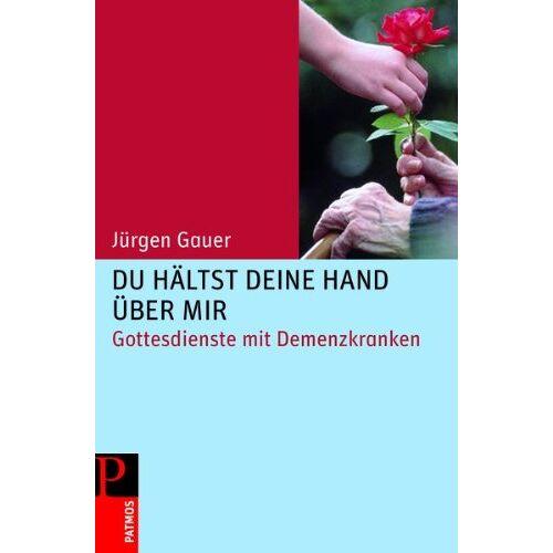 Jürgen Gauer - Du hältst deine Hand über mir: Gottesdienste mit Demenzkranken - Preis vom 23.07.2021 04:48:01 h