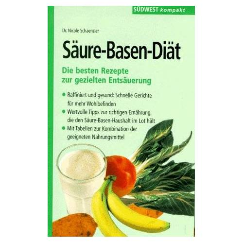 Nicole Schaenzler - Säure- Basen- Diät. Die besten Rezepte zur gezielten Entsäuerung - Preis vom 15.06.2021 04:47:52 h
