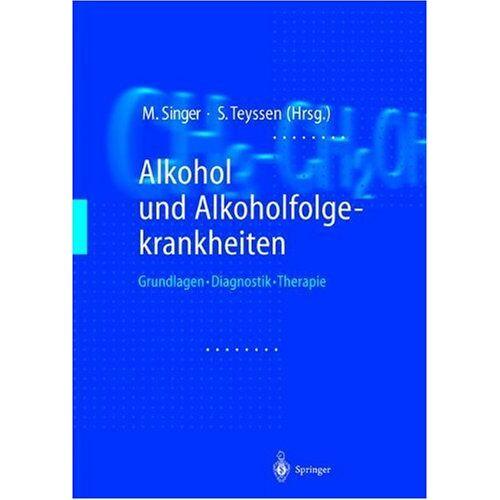 Singer, Manfred V. - Alkohol und Alkoholfolgekrankheiten: Grundlagen - Diagnostik - Therapie - Preis vom 01.08.2021 04:46:09 h