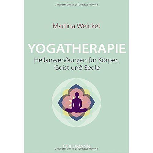 Martina Weickel - Yogatherapie: Heilanwendungen für Körper, Geist und Seele - Preis vom 31.07.2021 04:48:47 h