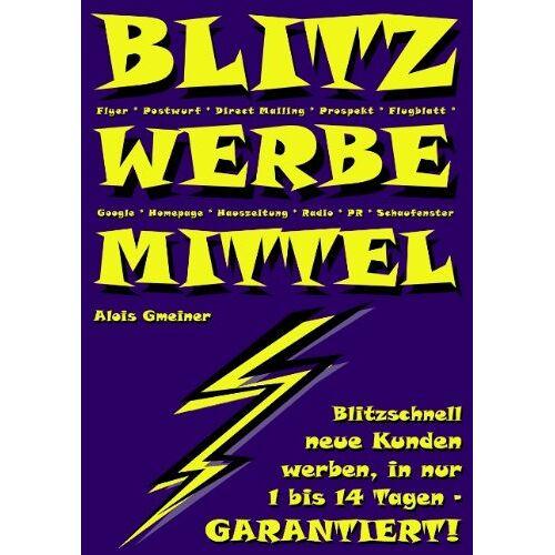 Alois Gmeiner - BLITZ WERBEMITTEL: Blitzschnell mehr Kunden in 1 bis 14 Tagen - Garantiert! - Preis vom 17.06.2021 04:48:08 h