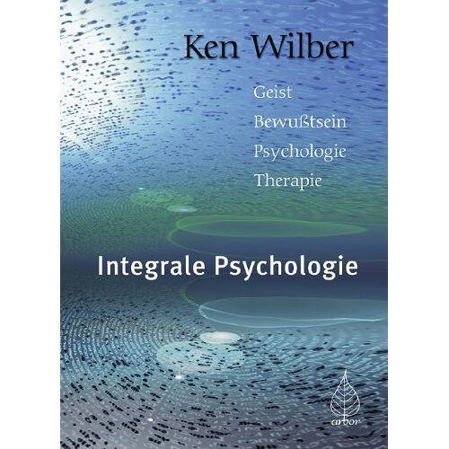 Ken Wilber - Integrale Psychologie: Geist, Bewußtsein, Psychologie, Therapie - Preis vom 29.07.2021 04:48:49 h