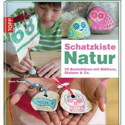 Clare Youngs - Schatzkiste Natur: 35 Bastelideen mit Blättern, Steinen & Co - Preis vom 15.06.2021 04:47:52 h