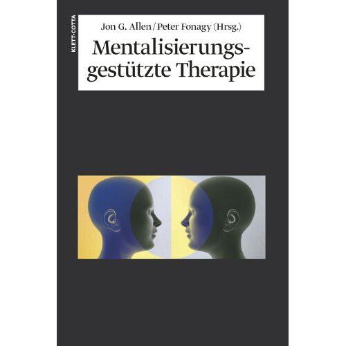 Allen, Jon G. - Mentalisierungsgestützte Therapie: Das MBT-Handbuch - Konzepte und Praxis - Preis vom 13.10.2021 04:51:42 h