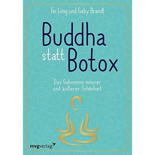 Fei Long - Buddha statt Botox: Das Geheimnis innerer und äußerer Schönheit - Preis vom 17.06.2021 04:48:08 h