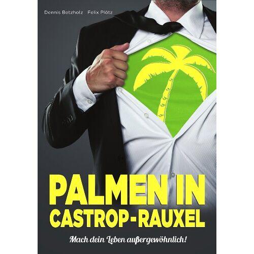 Dennis Betzholz - Palmen in Castrop-Rauxel: Mach dein Leben außergewöhnlich! - Preis vom 16.06.2021 04:47:02 h