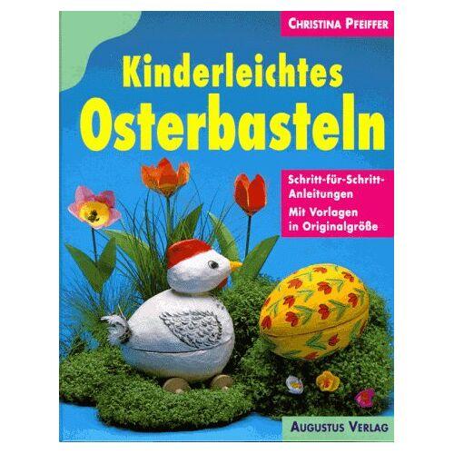 Christina Pfeiffer - Kinderleichtes Osterbasteln - Preis vom 16.06.2021 04:47:02 h