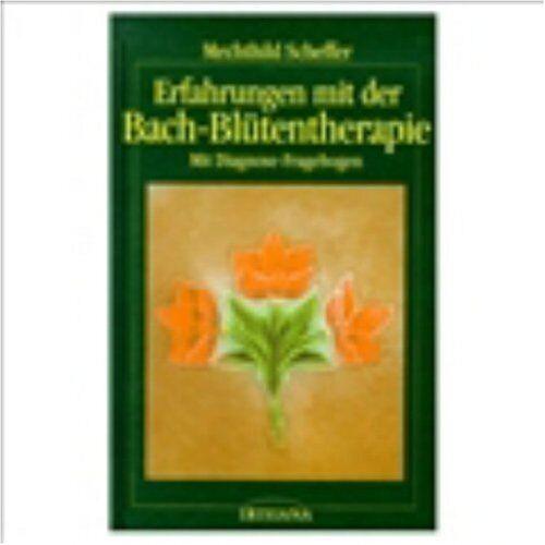 Mechthild Scheffer - Erfahrungen mit der Bach - Blütentherapie - Preis vom 01.08.2021 04:46:09 h
